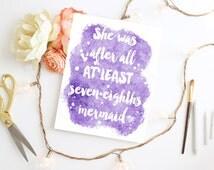 She was at least 7/8 mermaid, DIY printable, Typography, wall art Home decor, mermaid quote, watercolor Purple print, watercolor print, 8x10