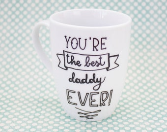 You're the best daddy ever! - Coffee/tea ceramic mug