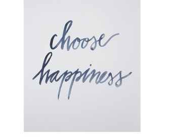 Choose Happiness, Art Print, Watercolor Brush Lettering, Minimalist, Modern, Inspirational, Hand lettering
