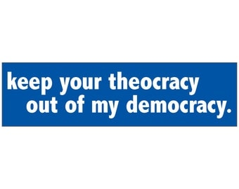 Keep Your Theocracy Out Of My Democracy Bumper Sticker Decal Vinyl or Magnet Bumper Sticker