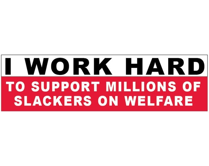 I Work Hard to Support Millions of Slackers on Welfare Decal Vinyl or Magnet Bumper Sticker