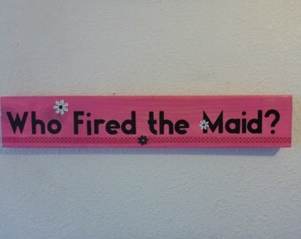 "Homemade humorous wood sign ""Who Fired the Maid?"":  hot pink home or office decor gift working mother mom fun"