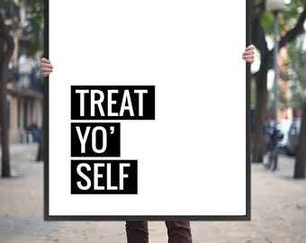 "Printable Art ""Treat Yo' Self"" Poster Printable Typography Black and White Print Motivational Wall Art Inspiration Quote *DIGITAL DOWNLOAD*"