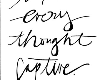 Take every thought captive.  printable jpeg