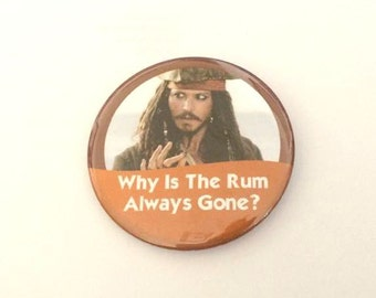 "Pirates Of The Caribbean Jack Sparrow ""Why Is The Rum Always Gone?"" Disney Parks Celebration Inspired Badge/Button/Pin"