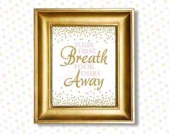 Your first breath took ours away printable 8x10 (INSTANT DOWNLOAD) - Pink and gold nursery decor - Printable nursery art PG1