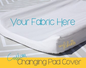 Custom Changing Pad Cover - Use Your Fabric