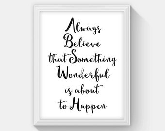 Always Believe That Something Wonderful Is About To Happen Typographic Print, Instant Download Inspirational Quote Art Home Decor, Wall Art