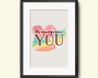 It's Always Been You Watercolor Printable Poster