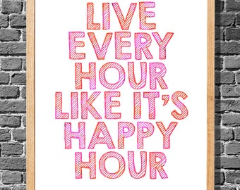 """Digital Download Motivational Print """"Live every hour like its happy hour"""" Typography Word Art, Inspirational Quote, Wall Decor"""