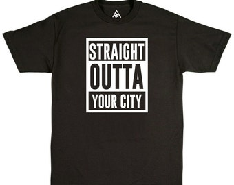 Straight Outta .... Custom Shirt / Your City, Gang, State, Country, Etc.