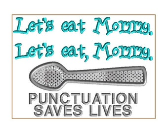 5x7 Mommy, PUNCTUATION SAVES LIVES!  The difference between Let's eat mommy and Let's eat, Mommy!