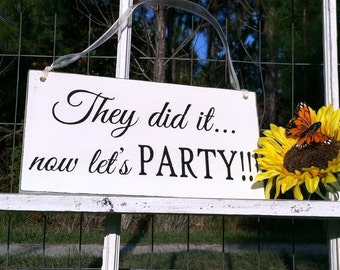 WEDDING SIGNS | They did it...now let's PARTY! | Bride and Groom | Mr and Mrs | Wood Wedding Signs | 6 x 11.5