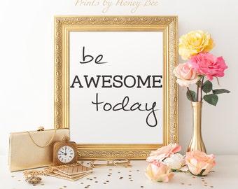 Be Awesome Today Print, 8x10 Print, Inspirational Quote, Be Awesome Today, Motivational Quote, Quote Print, Wall Art, Wall Decor, Home Decor