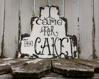 I Came for the CAKE Sign | Wedding Sign | RING BEARER Signs | Humorous Wedding Sign | Shabby Chic Wedding Decor | Wedding Cake