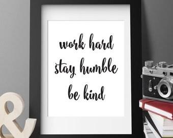 Work Hard Stay Humble Be Kind PRINTABLE ART, Modern Home Decor, Typography, Inspirational Wall Art, Motivational Art Print, Dorm Decor 113