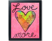 Love More Art Print...