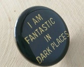 I am fantastic in dark places one inch lapel pin, vintage pin