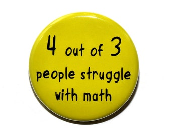 4 Out Of 3 People Struggle With Math - Pinback Button Badge 1 1/2 inch 1.5 - Magnet Keychain or Flatback