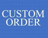 Custom Order for Kimberly