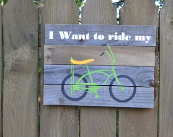 I want to ride my Bicycle art Reclaimed Wood Sign MADE TO ORDER
