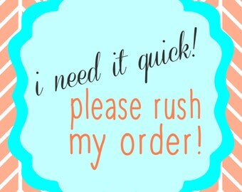 Quick! Please rush my order!