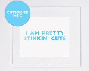 I Am Pretty Stinkin' Cute Print