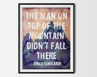 "Rustic Outdoor Decor ""The man on top of the mountain didn't fall there"" Vince Lombardi Quote Print Poster"