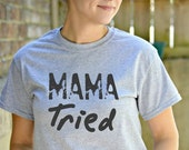 Mama Tried Shirt - Punk T-Shirt - Gifts for Her - Rebel Shirt - Funny Gifts for Friends - Quote Shirt - Funny Quotes