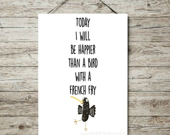 Today I Will be Happier than a Bird with a French Fry Print, Wall Art, Instant Digital Print, 8x10 Digital Print, INSTANT DOWNLOAD