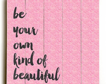 Wood Sign: Beautiful Quote Printed Direct On Wood. Be Your Own Kind of Beautiful Pink Wall Decor Ready to Hang