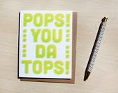 Pops you da tops, Father's Day, Dad appreciation letterpress card