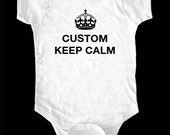 Custom Keep Calm one-piece or Shirt - Printed on Baby one-piece, Toddler shirts - All Sales Final for Custom Items