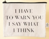 i have to warn you i say what i think pouch