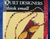 When Quilt Designers Think Small by Various Designers