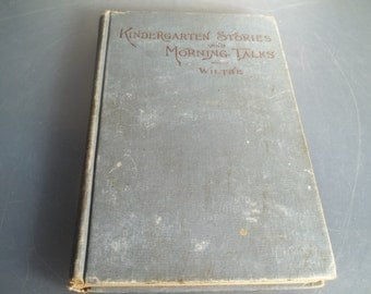 Kindergarten Stories and Morning Talks by Sara Wiltse 1901