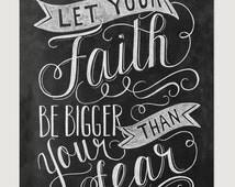 Faith Art - Let Your Faith Be Bigger Than Your Fear - Chalkboard Art - Motivational Typography - Hand Lettering - Faith Print- Chalk Art