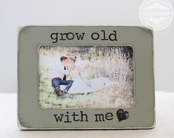 Engagement Proposal Picture Frame Fiance GIFT  'Grow Old With Me'   Romantic Distressed Rustic Shabby Wedding  Anniversary