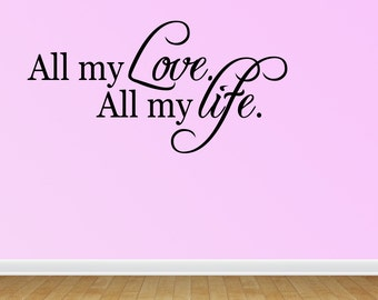 All My Love All My Life Wall Decals All My Love All My Life Vinyl Wall Decal Lettering Quotes (JN132)