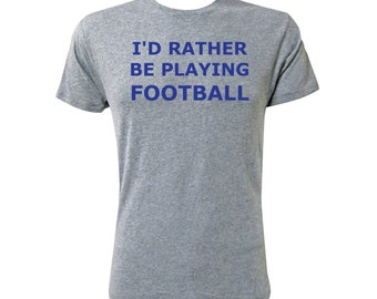 I'd Rather Be Playing Football - NLA Premium Heather