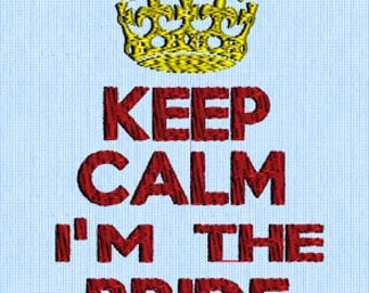 Keep Calm I'm The Bride - Embroidery Design