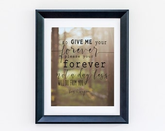 READY TO SHIP - 8 x 10! Give Me Your Forever - Ben Harper Lyrics Print - Perfect wedding or anniversary present.