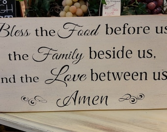Bless the Food before us, the Family beside us, and the Love between us, Amen