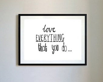 Love Everything That You Do Print.