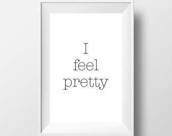 I feel pretty printable poster, white and black wall art