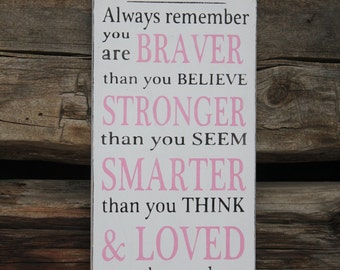 Always remember you are braver than you believe, stronger than you seem, loved more than you know rustic style wood sign