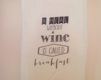A Meal Without Wine is Called Breakfast Flour Sack Tea Towel