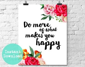 Do More of What Makes You Happy Floral Roses Instant Digital Download Printable Wall Art Home Decor Typography Inspirational Flowers Quote