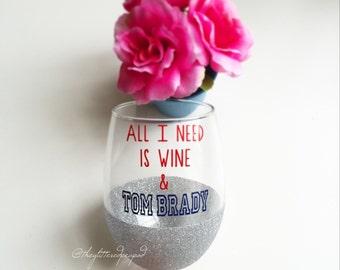 Custom Glittered Wine Glass//All I Need is Wine & Tom Brady.