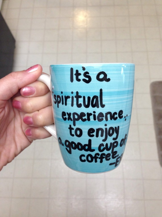 It is a spiritual experience to enjoy a good cup of coffee
